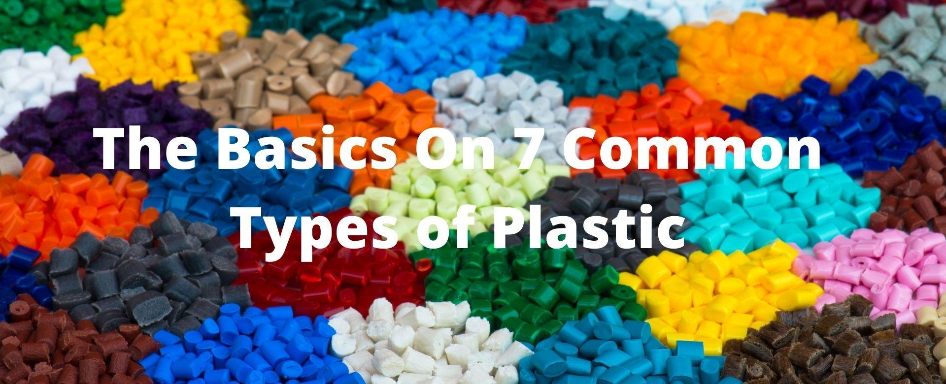 The Basics On 7 Common Types of Plastic